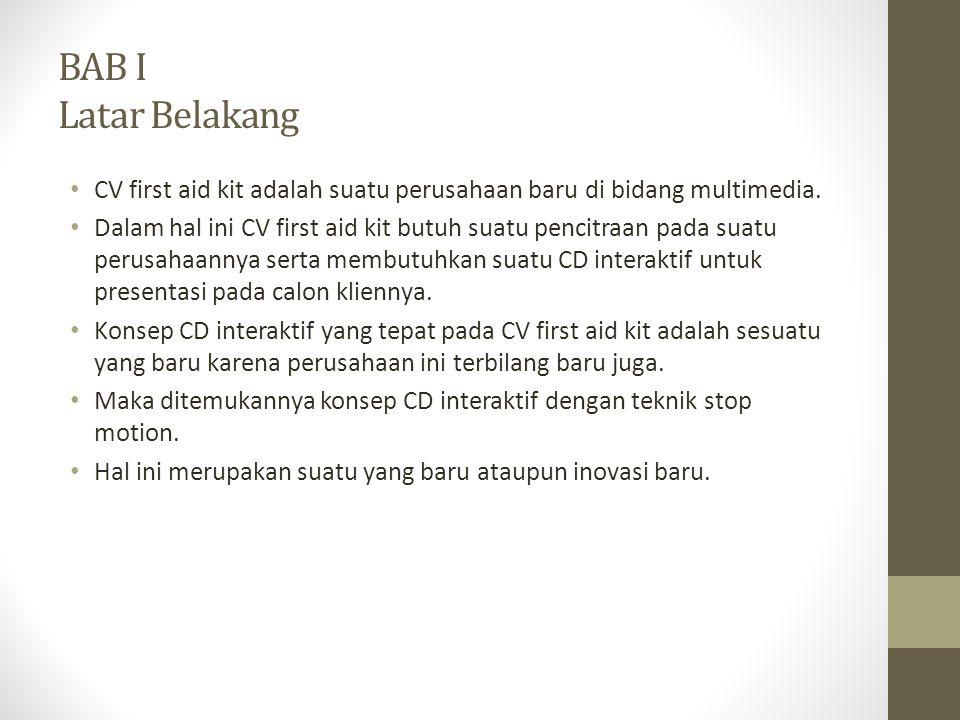 BAB I Latar Belakang CV first aid kit adalah suatu perusahaan baru di bidang multimedia.