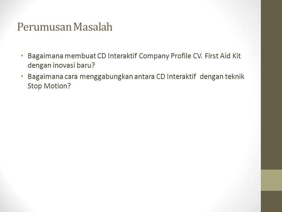 Perumusan Masalah Bagaimana membuat CD Interaktif Company Profile CV. First Aid Kit dengan inovasi baru