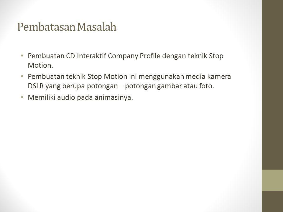 Pembatasan Masalah Pembuatan CD Interaktif Company Profile dengan teknik Stop Motion.
