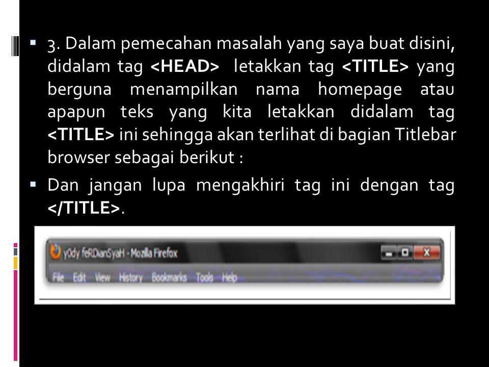 3. Dalam pemecahan masalah yang saya buat disini, didalam tag <HEAD> letakkan tag <TITLE> yang berguna menampilkan nama homepage atau apapun teks yang kita letakkan didalam tag <TITLE> ini sehingga akan terlihat di bagian Titlebar browser sebagai berikut :