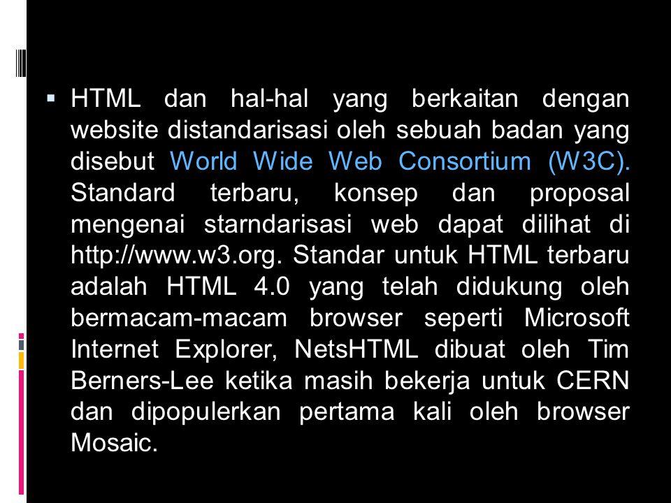 HTML dan hal-hal yang berkaitan dengan website distandarisasi oleh sebuah badan yang disebut World Wide Web Consortium (W3C).