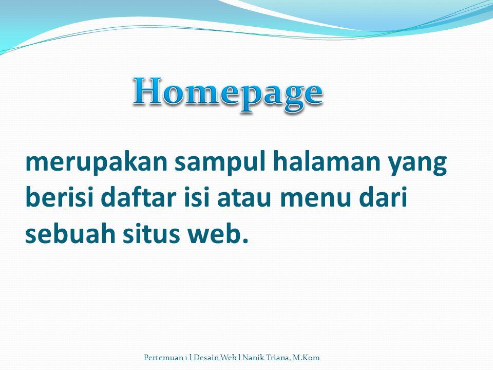 Homepage merupakan sampul halaman yang berisi daftar isi atau menu dari sebuah situs web.