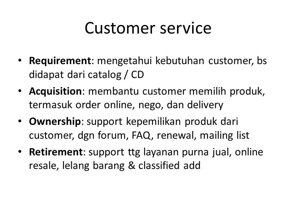Customer service Requirement: mengetahui kebutuhan customer, bs didapat dari catalog / CD.