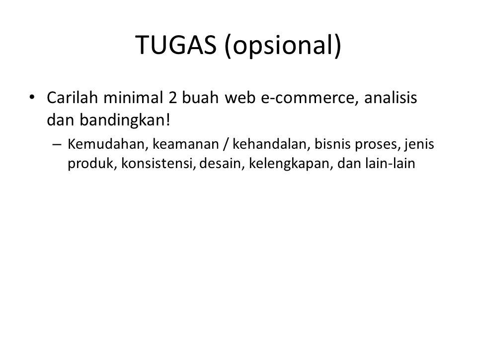 TUGAS (opsional) Carilah minimal 2 buah web e-commerce, analisis dan bandingkan!