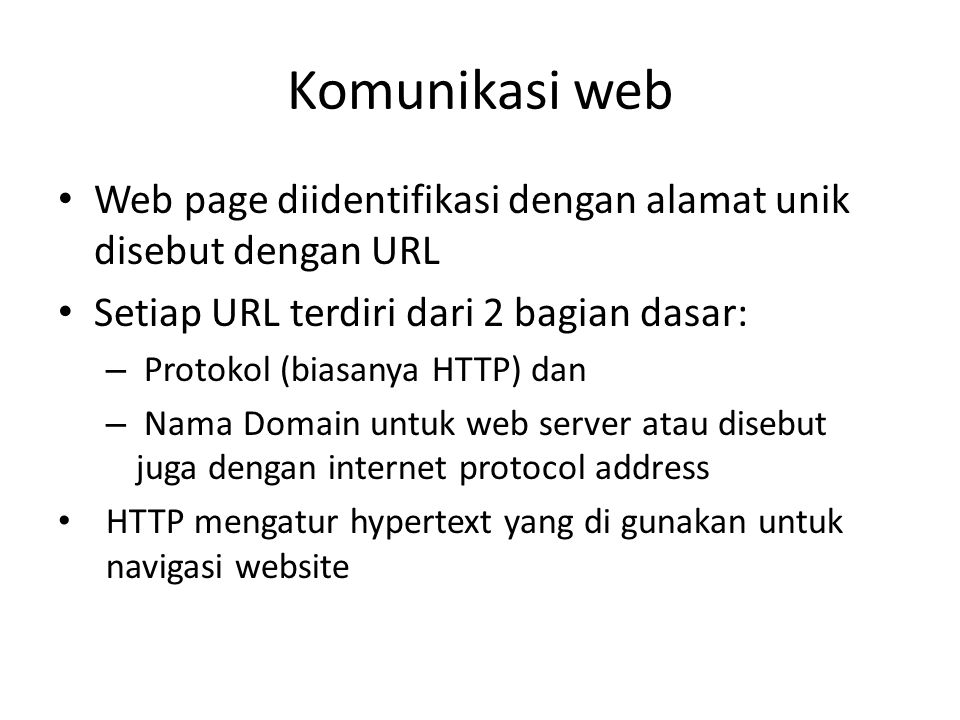 Komunikasi web Web page diidentifikasi dengan alamat unik disebut dengan URL. Setiap URL terdiri dari 2 bagian dasar:
