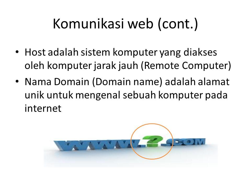 Komunikasi web (cont.) Host adalah sistem komputer yang diakses oleh komputer jarak jauh (Remote Computer)