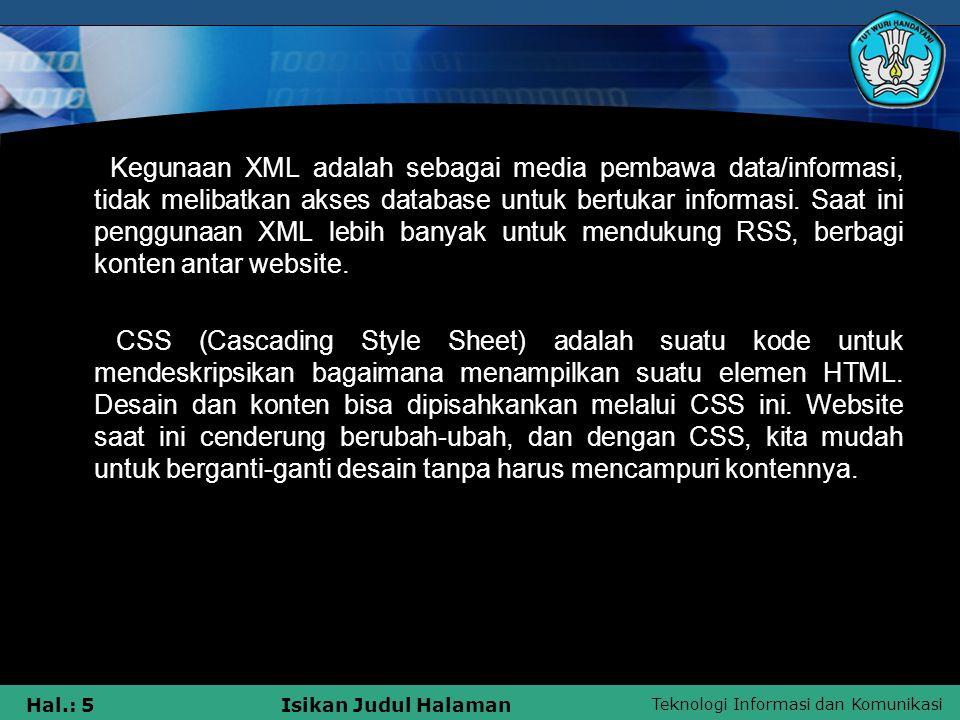 Kegunaan XML adalah sebagai media pembawa data/informasi, tidak melibatkan akses database untuk bertukar informasi.