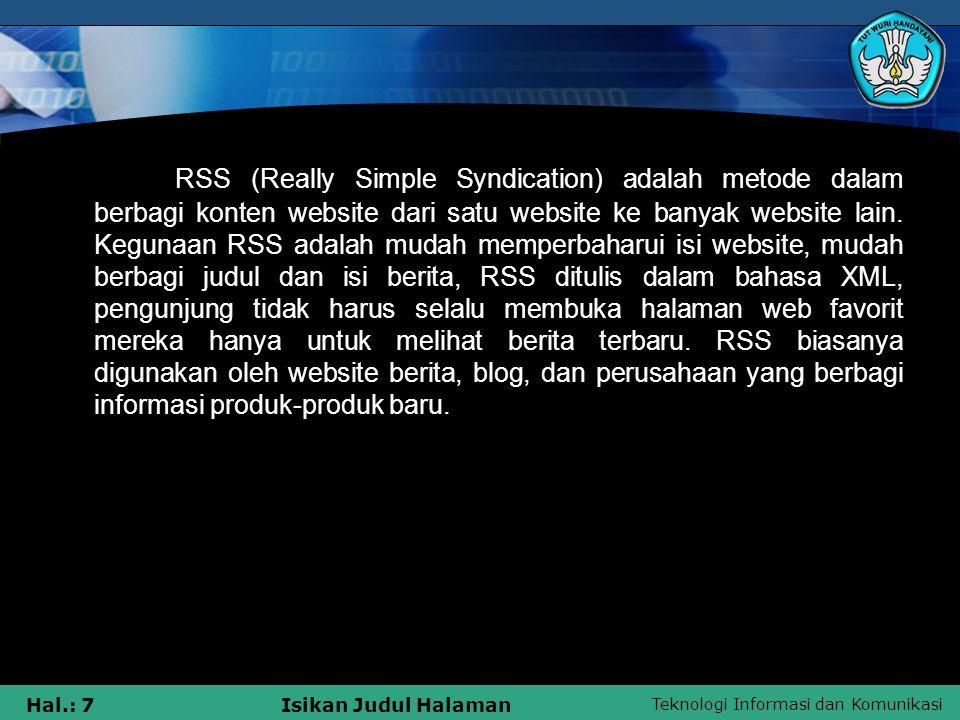RSS (Really Simple Syndication) adalah metode dalam berbagi konten website dari satu website ke banyak website lain.