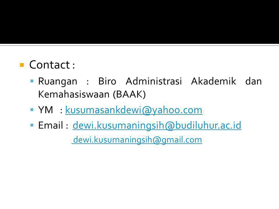 Contact : Ruangan : Biro Administrasi Akademik dan Kemahasiswaan (BAAK) YM : kusumasankdewi@yahoo.com.
