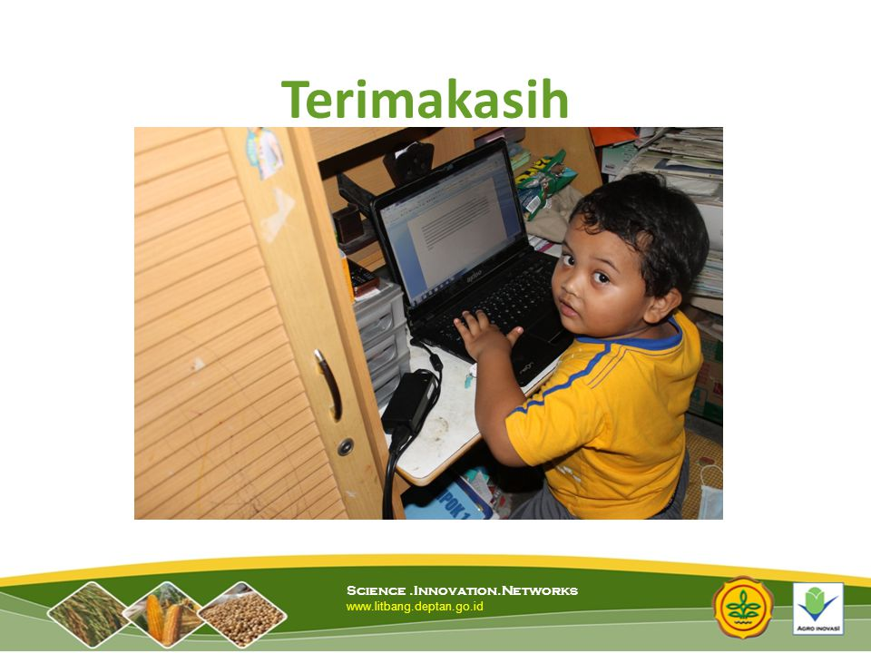 Terimakasih Science .Innovation.Networks www.litbang.deptan.go.id