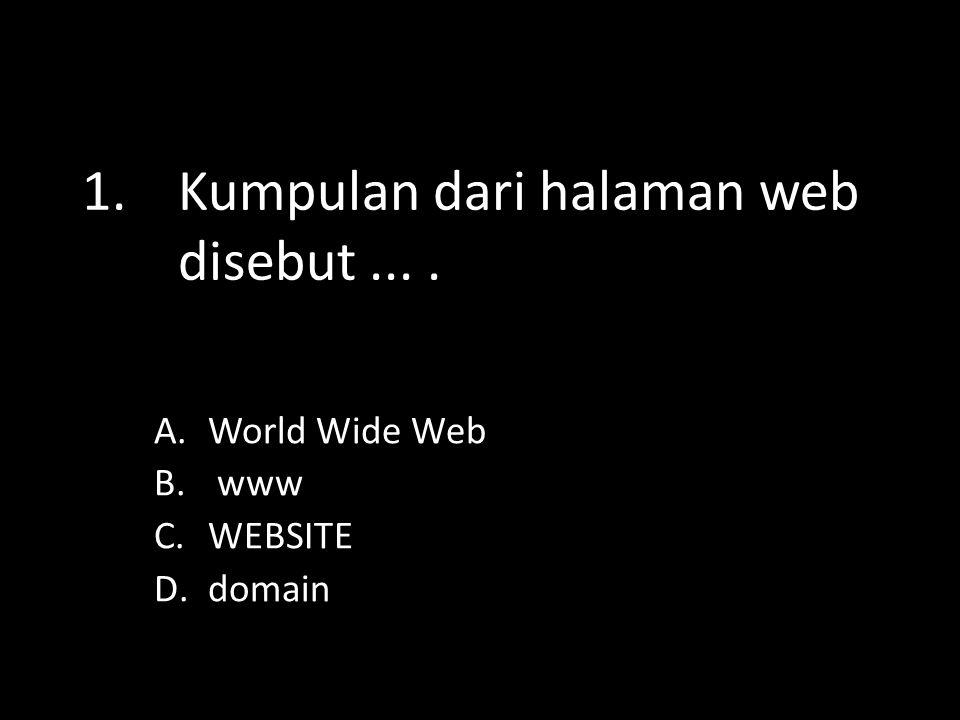1. Kumpulan dari halaman web disebut ... .
