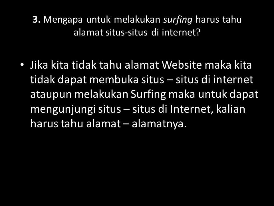 3. Mengapa untuk melakukan surfing harus tahu alamat situs-situs di internet