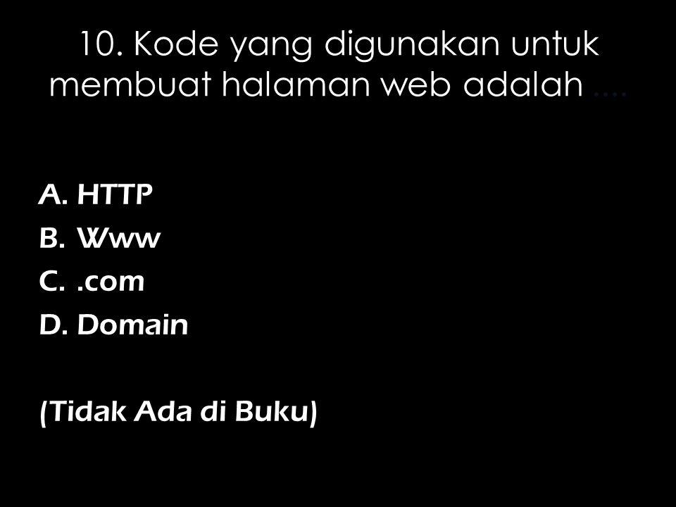 10. Kode yang digunakan untuk membuat halaman web adalah ....