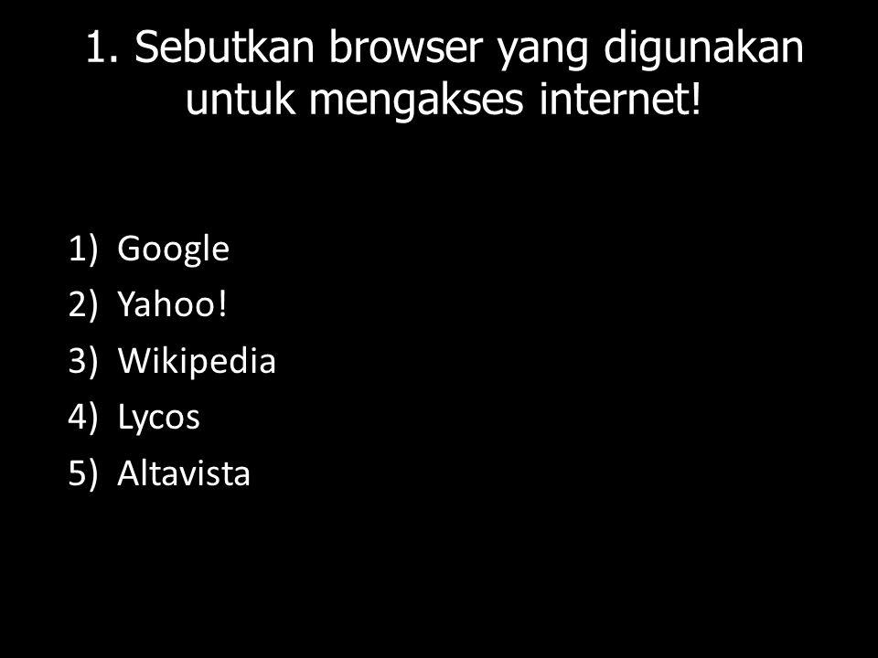 1. Sebutkan browser yang digunakan untuk mengakses internet!