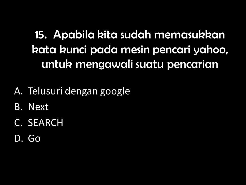 15. Apabila kita sudah memasukkan kata kunci pada mesin pencari yahoo, untuk mengawali suatu pencarian menggunakan tombol....
