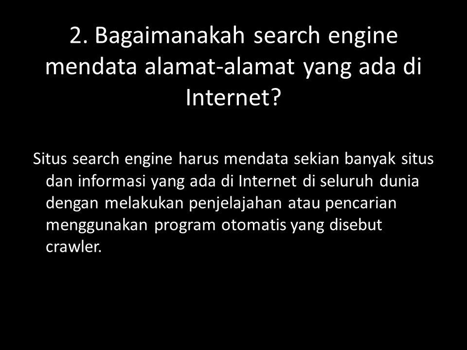2. Bagaimanakah search engine mendata alamat-alamat yang ada di Internet