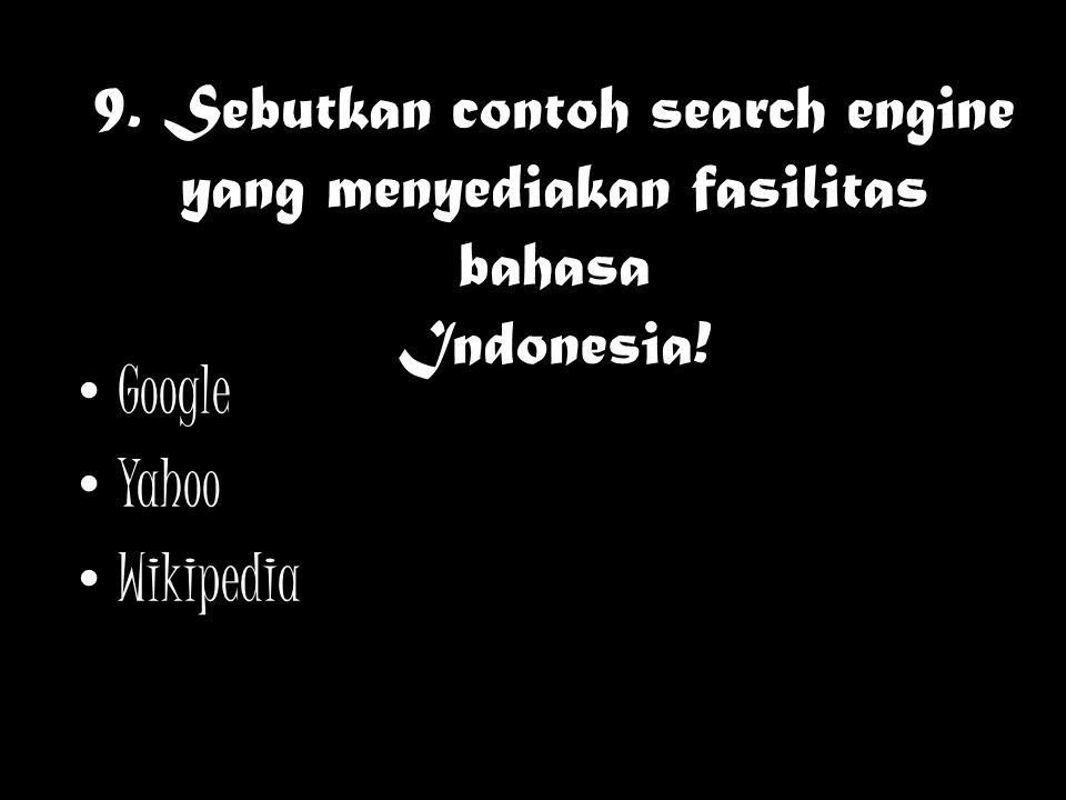 9. Sebutkan contoh search engine yang menyediakan fasilitas bahasa Indonesia!