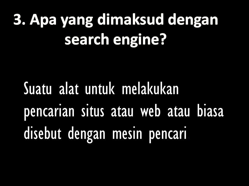 3. Apa yang dimaksud dengan search engine