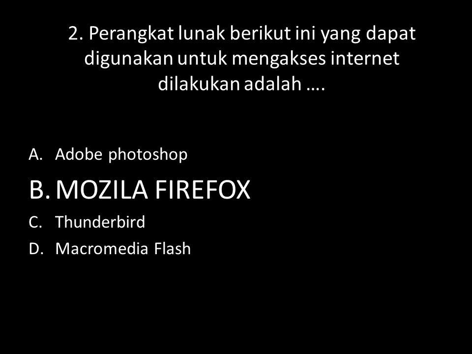 2. Perangkat lunak berikut ini yang dapat digunakan untuk mengakses internet dilakukan adalah ….