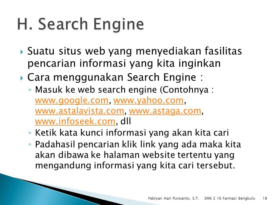 H. Search Engine Suatu situs web yang menyediakan fasilitas pencarian informasi yang kita inginkan.