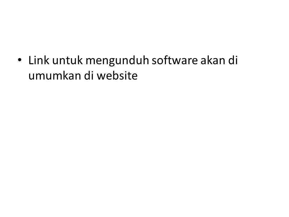 Link untuk mengunduh software akan di umumkan di website