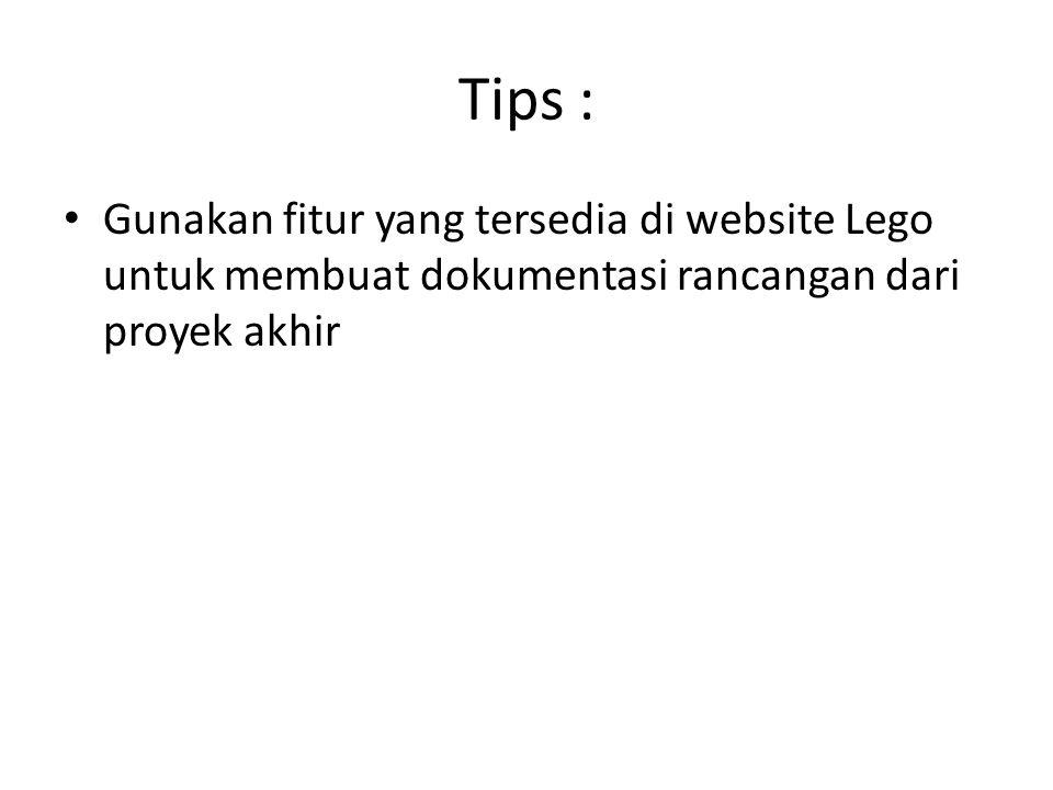 Tips : Gunakan fitur yang tersedia di website Lego untuk membuat dokumentasi rancangan dari proyek akhir.