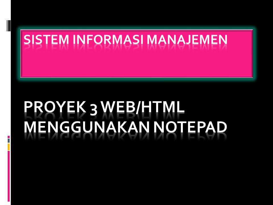 Sistem informasi manajemen PROYEK 3 WEB/HTML MENGGUNAKAN NOTEPAD