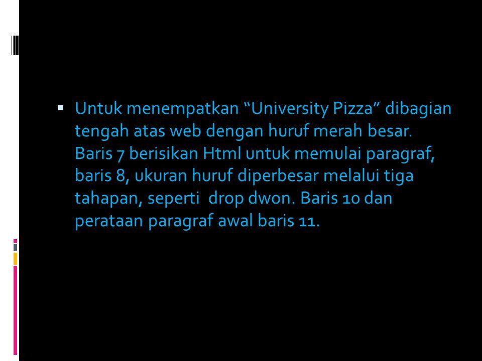 Untuk menempatkan University Pizza dibagian tengah atas web dengan huruf merah besar.