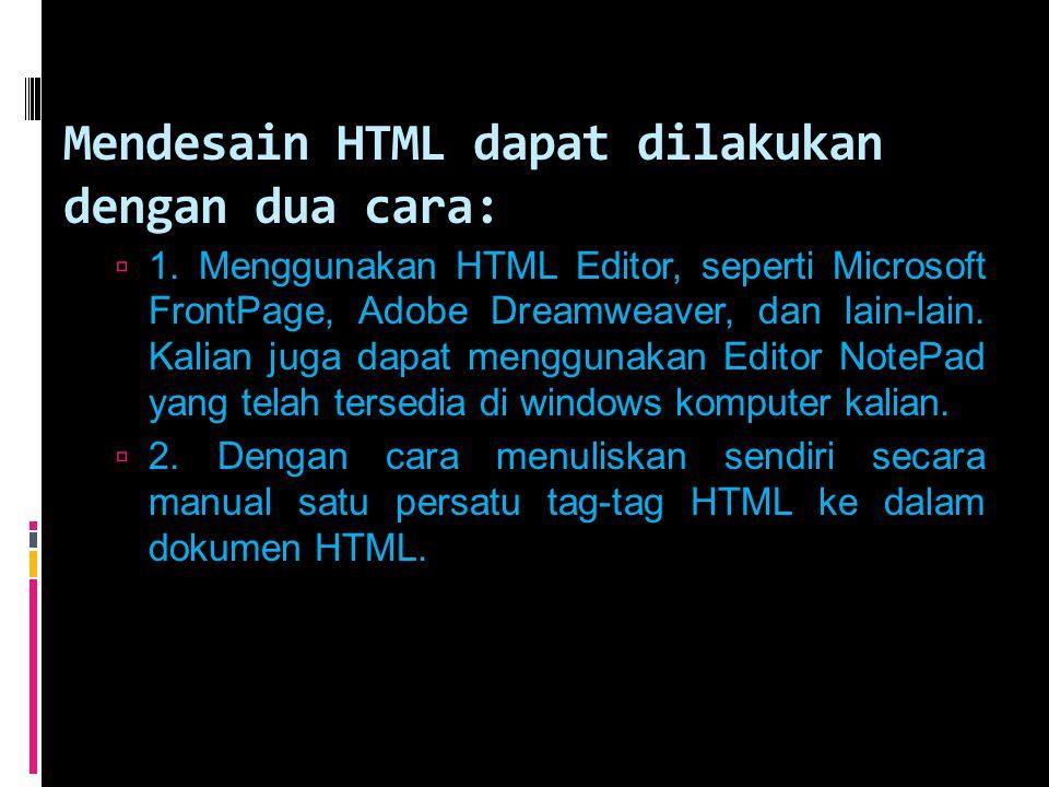 Mendesain HTML dapat dilakukan dengan dua cara: