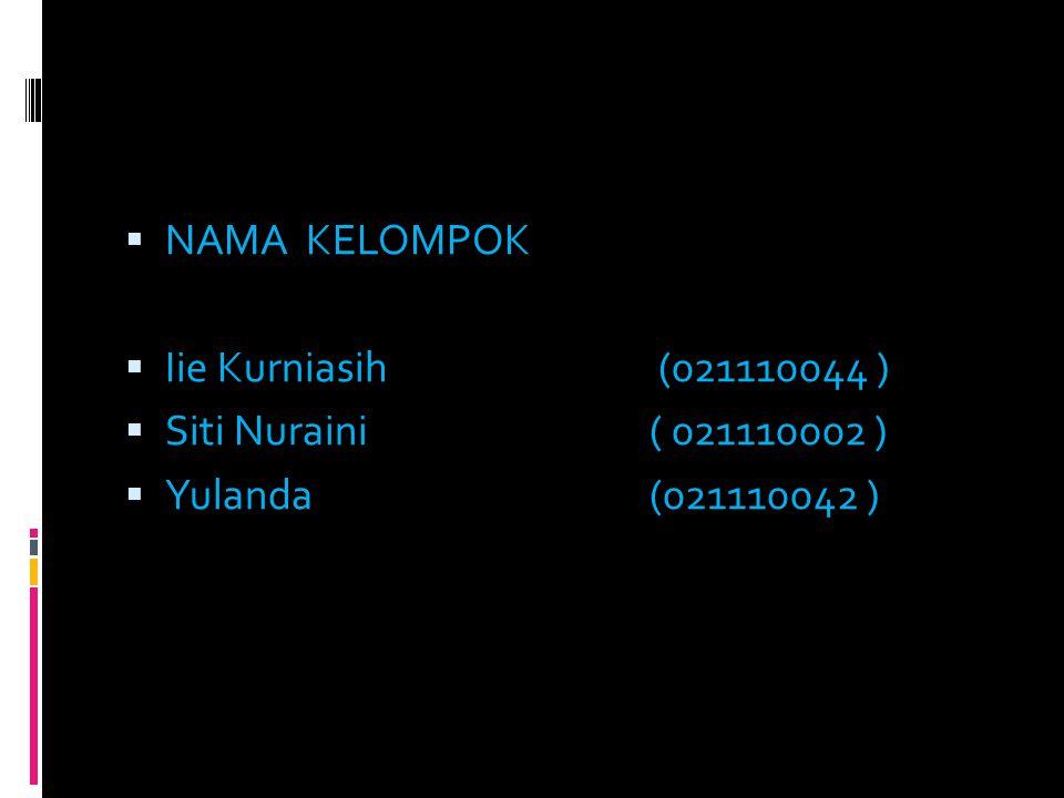 NAMA KELOMPOK Iie Kurniasih (021110044 ) Siti Nuraini ( 021110002 ) Yulanda (021110042 )