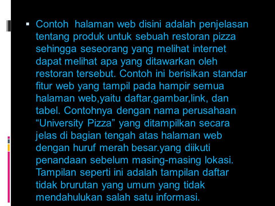 Contoh halaman web disini adalah penjelasan tentang produk untuk sebuah restoran pizza sehingga seseorang yang melihat internet dapat melihat apa yang ditawarkan oleh restoran tersebut.