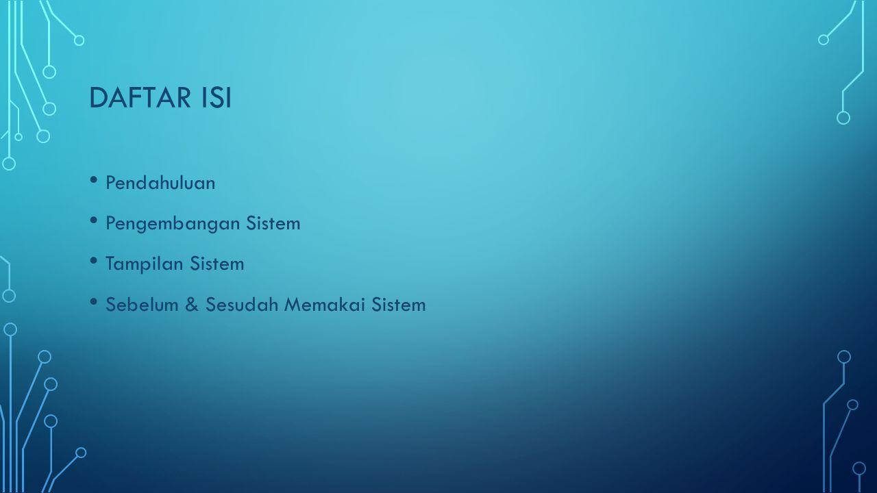 Daftar isi Pendahuluan Pengembangan Sistem Tampilan Sistem