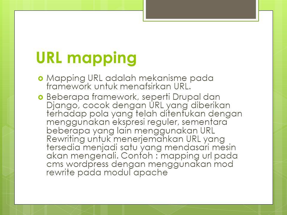 URL mapping Mapping URL adalah mekanisme pada framework untuk menafsirkan URL.