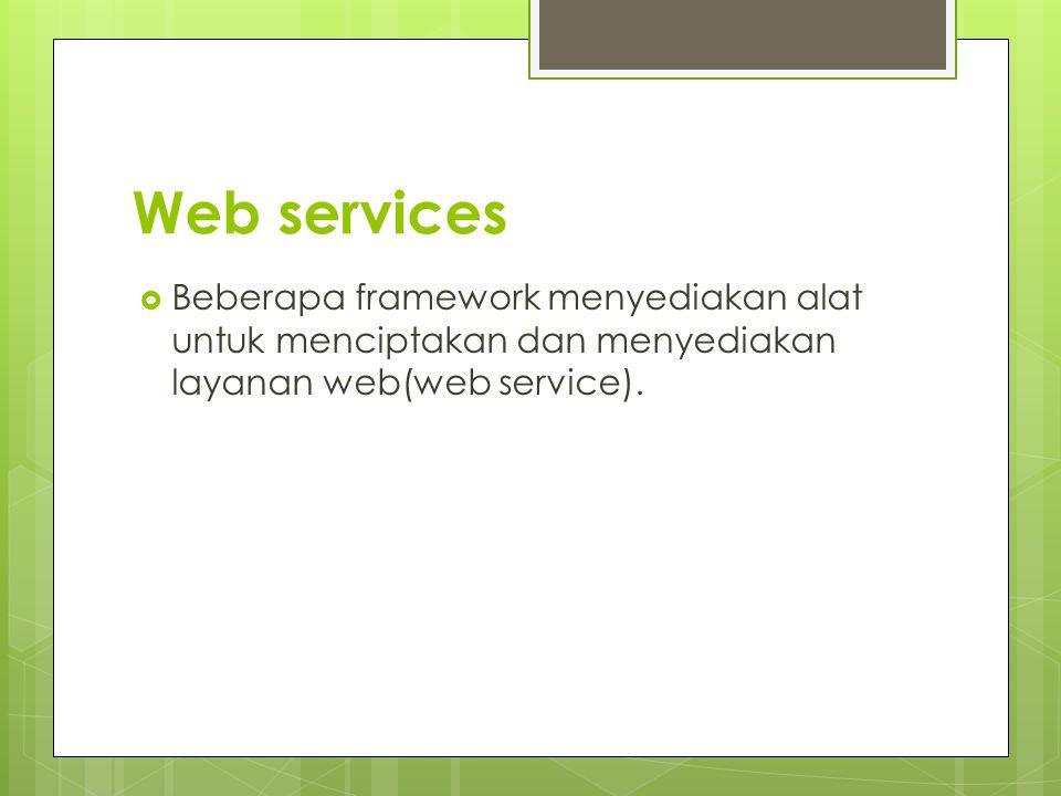 Web services Beberapa framework menyediakan alat untuk menciptakan dan menyediakan layanan web(web service).