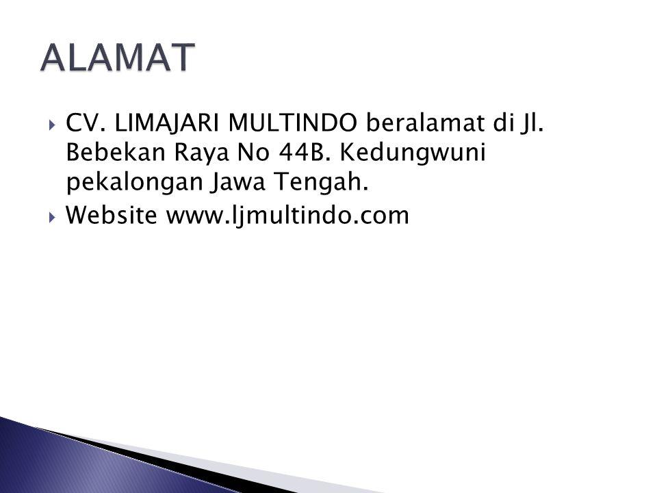 ALAMAT CV. LIMAJARI MULTINDO beralamat di Jl. Bebekan Raya No 44B. Kedungwuni pekalongan Jawa Tengah.