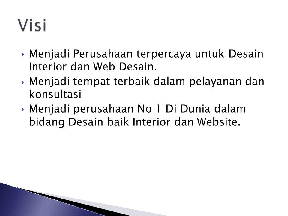Visi Menjadi Perusahaan terpercaya untuk Desain Interior dan Web Desain. Menjadi tempat terbaik dalam pelayanan dan konsultasi.