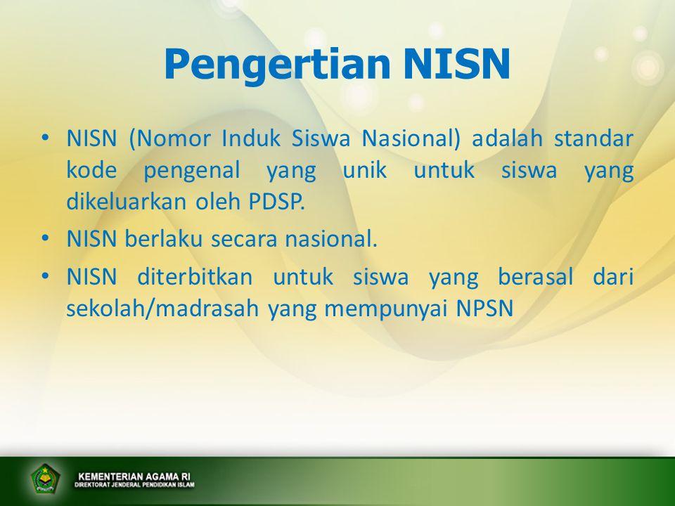 Pengertian NISN NISN (Nomor Induk Siswa Nasional) adalah standar kode pengenal yang unik untuk siswa yang dikeluarkan oleh PDSP.