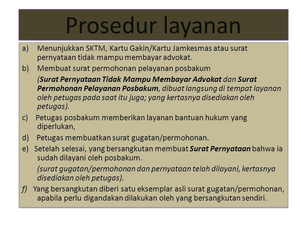 Prosedur layanan Menunjukkan SKTM, Kartu Gakin/Kartu Jamkesmas atau surat pernyataan tidak mampu membayar advokat.