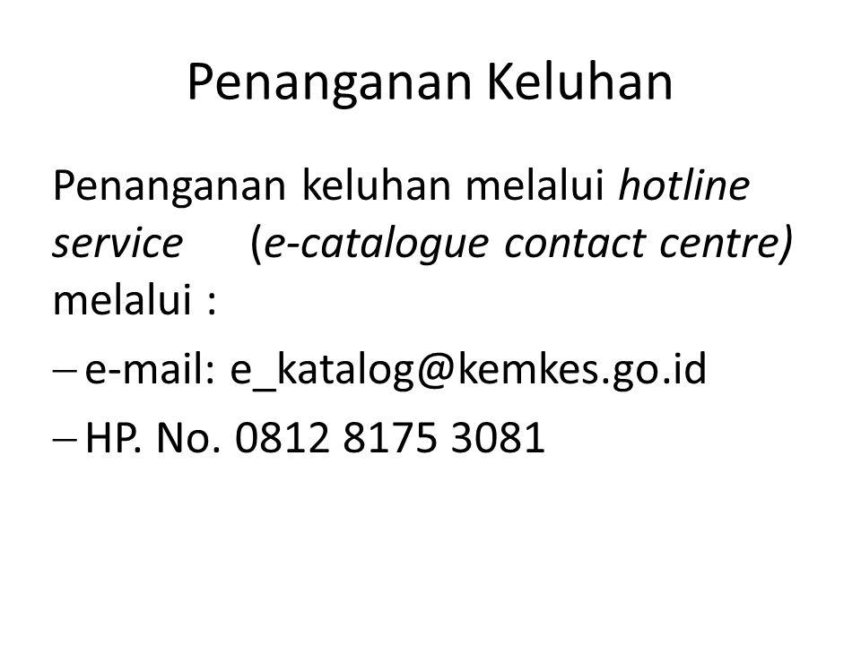 Penanganan Keluhan Penanganan keluhan melalui hotline service (e-catalogue contact centre) melalui :
