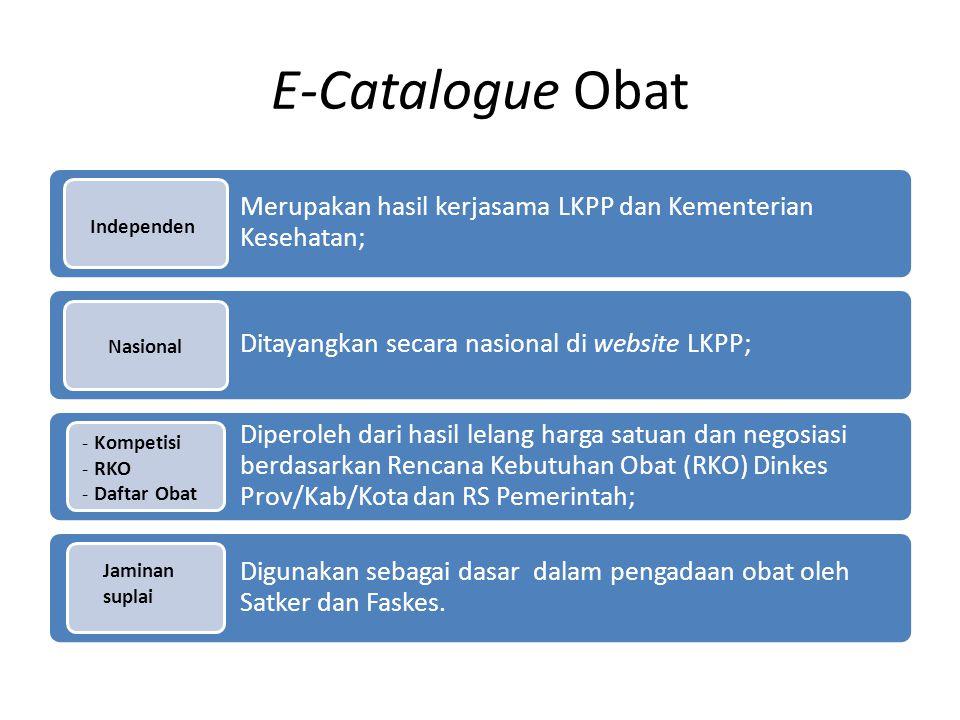 E-Catalogue Obat Merupakan hasil kerjasama LKPP dan Kementerian Kesehatan; Ditayangkan secara nasional di website LKPP;