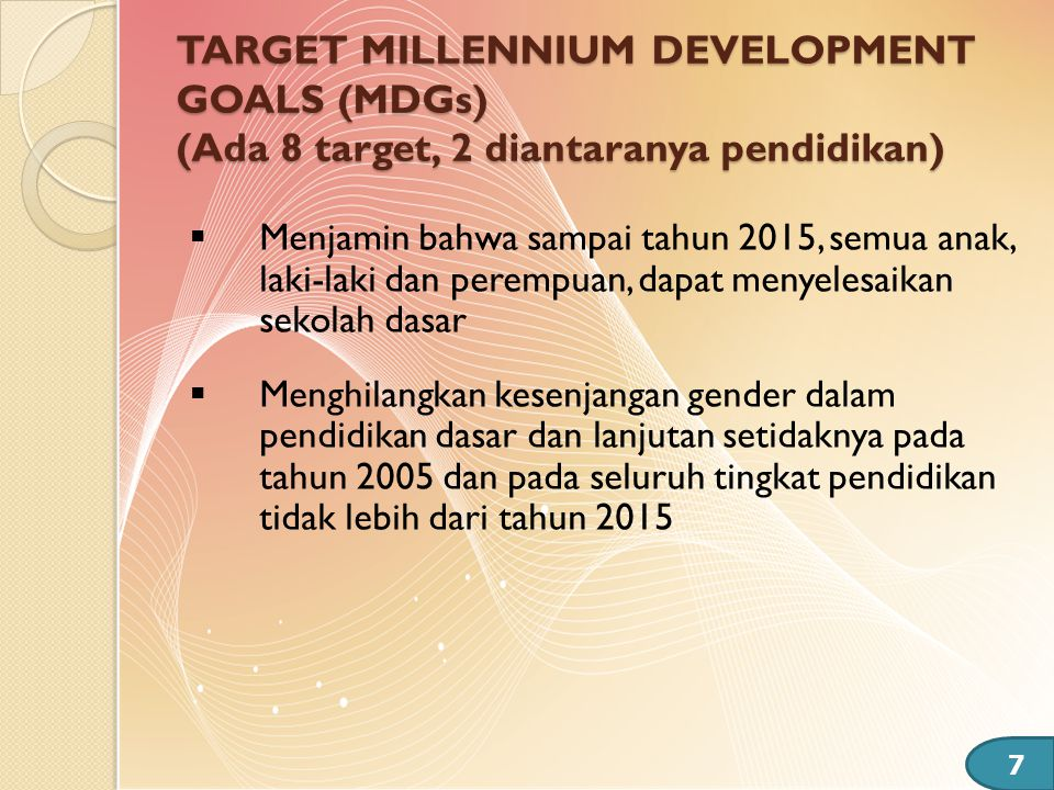 TARGET MILLENNIUM DEVELOPMENT GOALS (MDGs) (Ada 8 target, 2 diantaranya pendidikan)