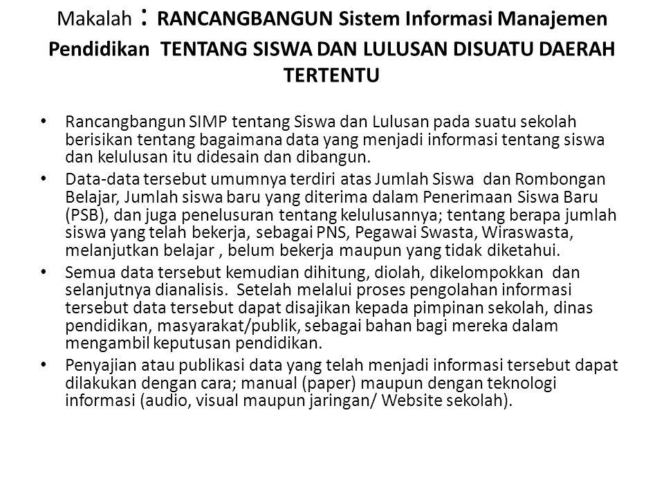 Makalah : RANCANGBANGUN Sistem Informasi Manajemen Pendidikan TENTANG SISWA DAN LULUSAN DISUATU DAERAH TERTENTU