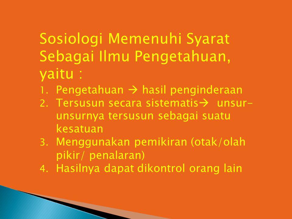Sosiologi Memenuhi Syarat Sebagai Ilmu Pengetahuan, yaitu :