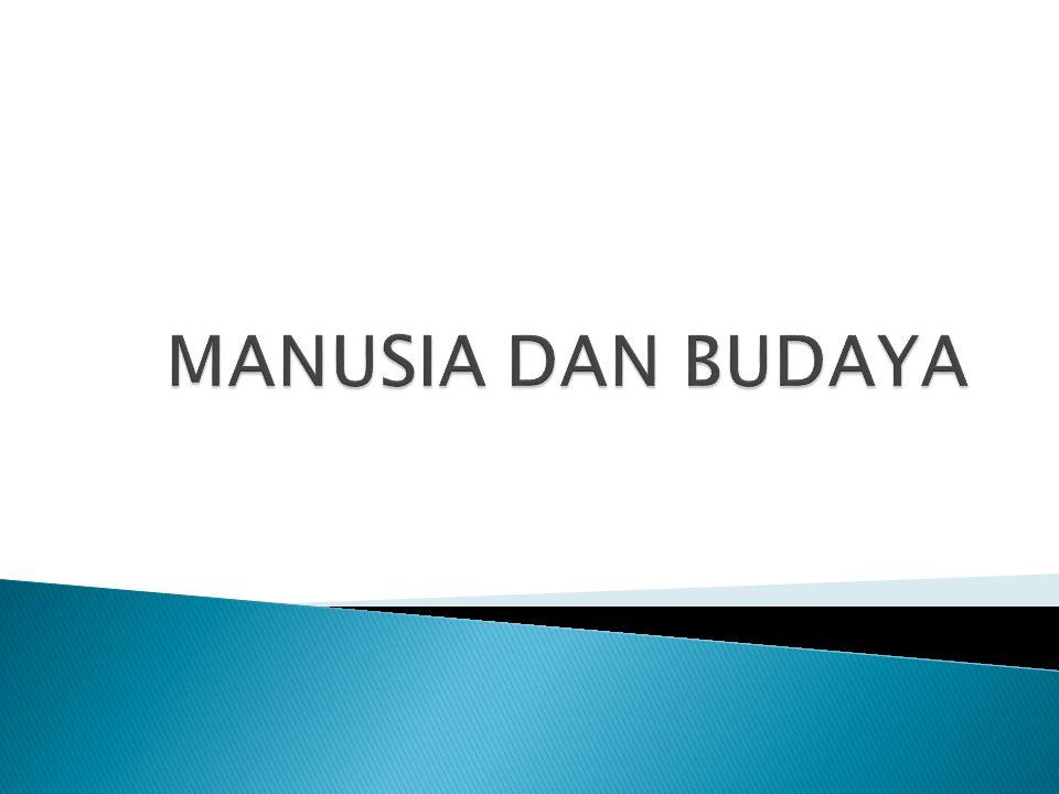 MANUSIA DAN BUDAYA