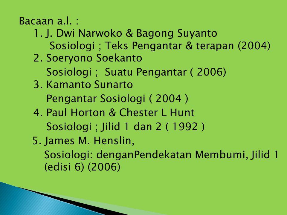 Bacaan a.l. : 1. J. Dwi Narwoko & Bagong Suyanto Sosiologi ; Teks Pengantar & terapan (2004) 2. Soeryono Soekanto