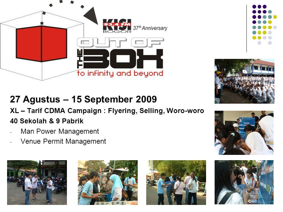 27 Agustus – 15 September 2009 XL – Tarif CDMA Campaign : Flyering, Selling, Woro-woro. 40 Sekolah & 9 Pabrik.