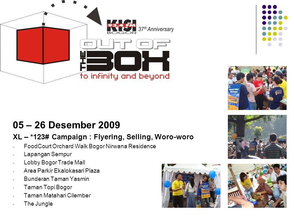 05 – 26 Desember 2009 XL – *123# Campaign : Flyering, Selling, Woro-woro. FoodCourt Orchard Walk Bogor Nirwana Residence.