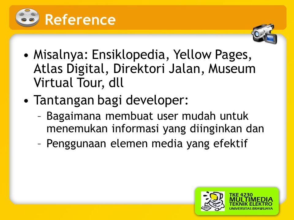 Reference Misalnya: Ensiklopedia, Yellow Pages, Atlas Digital, Direktori Jalan, Museum Virtual Tour, dll.
