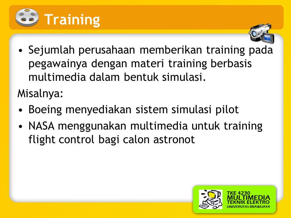 Training Sejumlah perusahaan memberikan training pada pegawainya dengan materi training berbasis multimedia dalam bentuk simulasi.