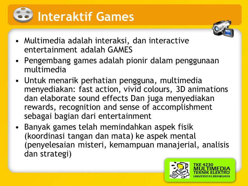 Interaktif Games Multimedia adalah interaksi, dan interactive entertainment adalah GAMES. Pengembang games adalah pionir dalam penggunaan multimedia.